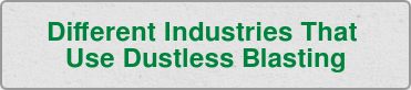 Different Industries That  Use Dustless Blasting
