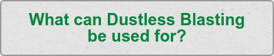 What can Dustless Blasting be used for?