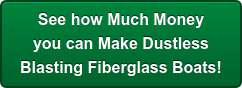 See how Much Money you can Make Dustless Blasting Fiberglass Boats!